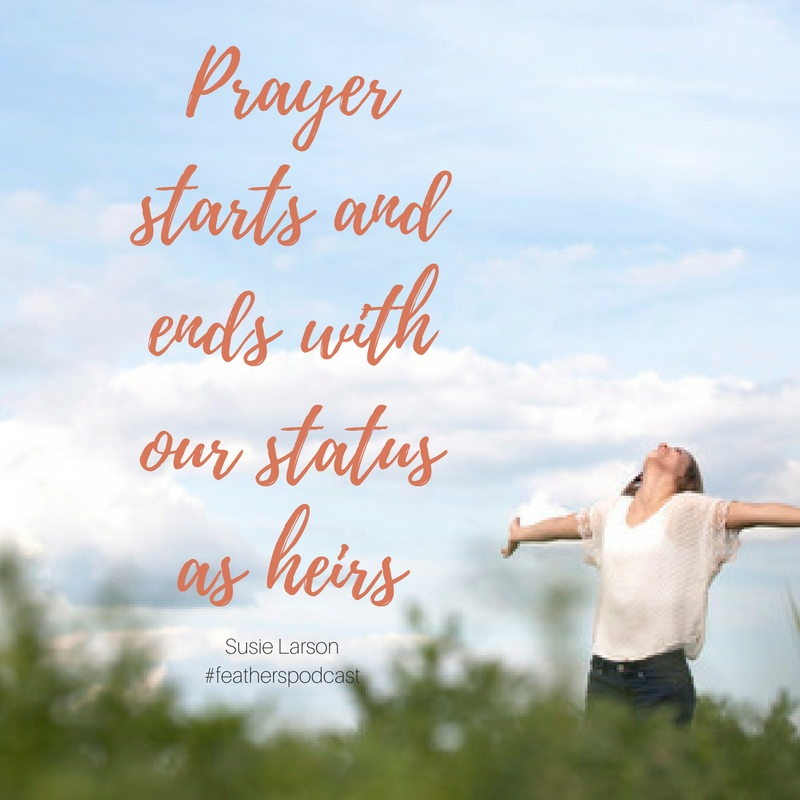 Prayer starts and ends with our status as heirs