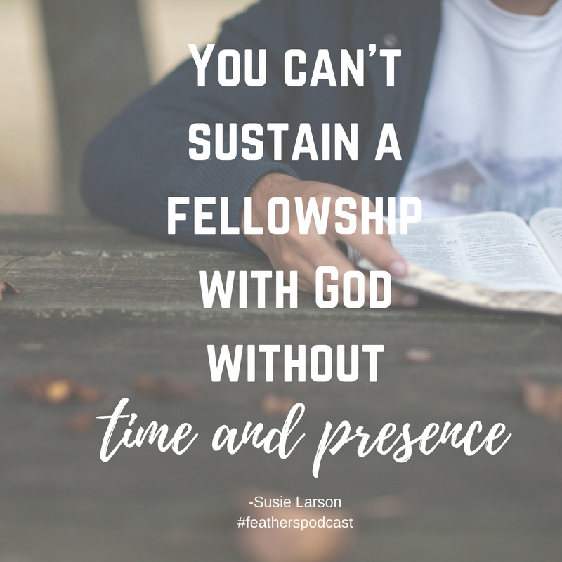 You can't sustain a fellowship with God without time and presence.